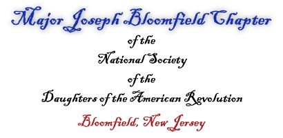 Major Joseph Bloomfield Chapter - of the National Society of the Daughters of the American Revolution - Bloomfield, New Jersey